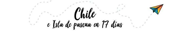 Chile e isla de Pascua en 17 días
